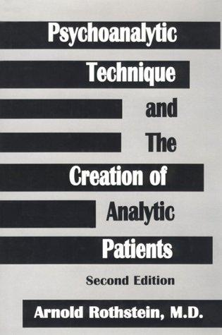 Download Psychoanalytic technique and the creation of analytic patients