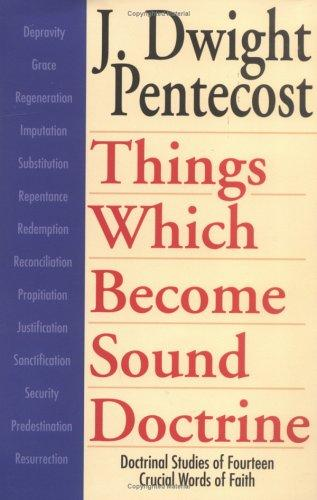 Things which become sound doctrine by J. Dwight Pentecost