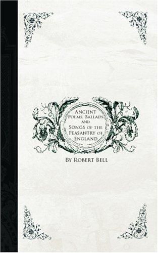 Download Ancient Poems, Ballads and Songs of the Peasantry of England