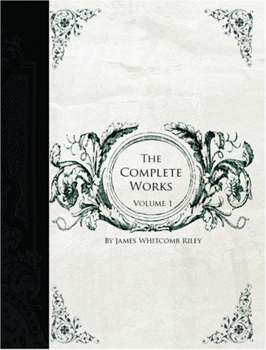 Download The Complete Works of James Whitcomb Riley, Volume 1  (Large Print Edition)