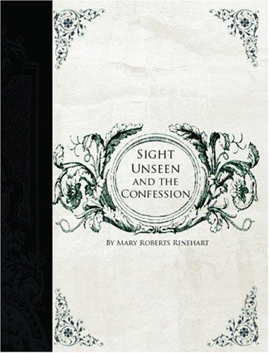 Sight Unseen and the Confession (Large Print Edition)