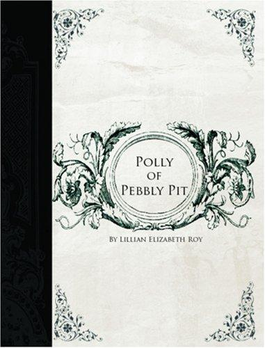 Polly of Pebbly Pit (Large Print Edition)