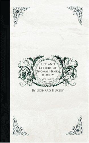 Life and Letters of Thomas Henry Huxley, Volume 2