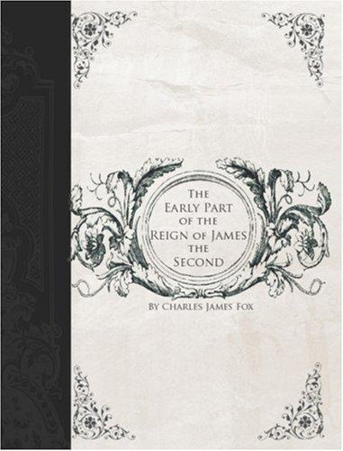 A History of the Early Part of the Reign of James the Second (Large Print Edition)
