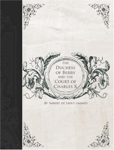The Duchess of Berry and the Court of Charles X (Large Print Edition)