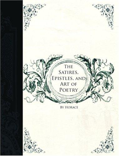 Download The Satires, Epistles and Art of Poetry (Large Print Edition)