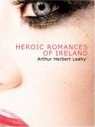 Download Heroic Romances of Ireland  (Large Print Edition)