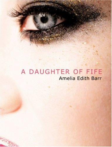 A Daughter of Fife (Large Print Edition)