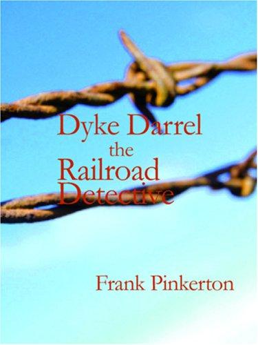 Dyke Darrel the Railroad Detective (Large Print Edition)