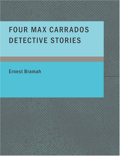 Four Max Carrados Detective Stories (Large Print Edition)