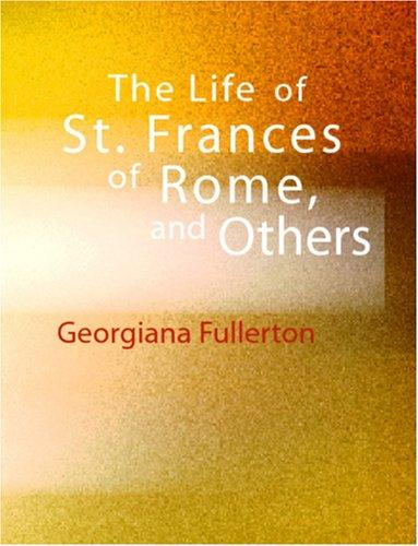 The Life of St. Frances of Rome, and Others (Large Print Edition)