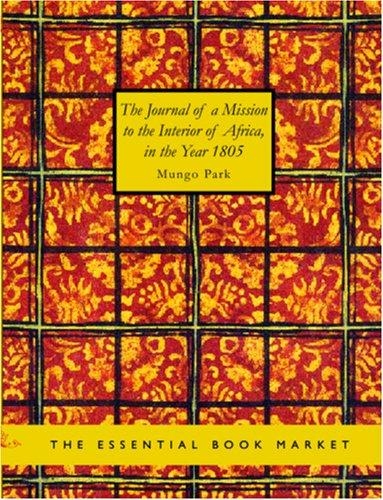 The Journal of a Mission to the Interior of Africa, in the Year 1805 (large Print Edition)