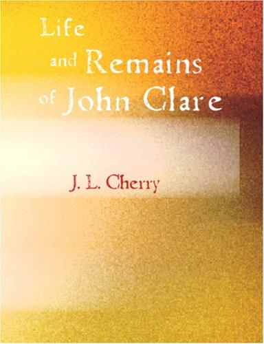 Download Life and Remains of John Clare (Large Print Edition)