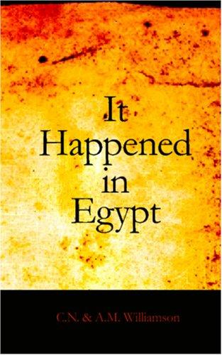 It Happened in Egypt by Charles Norris Williamson, Alice Muriel Williamson