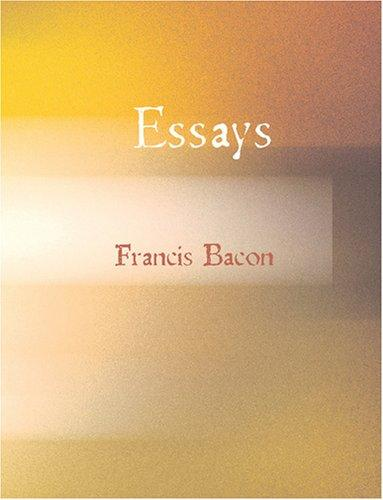 Essays of Francis Bacon (Large Print Edition)