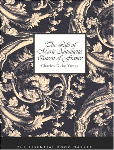 The Life of Marie Antoinette, Queen of France (Large Print Edition)