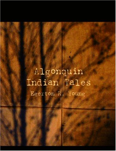 Algonquin Indian Tales (Large Print Edition) by Egerton R. Young