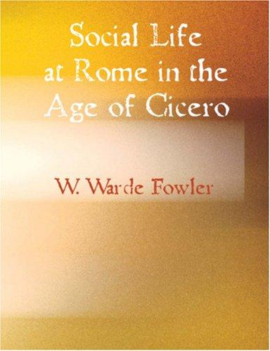 Social life at Rome in the Age of Cicero (Large Print Edition)