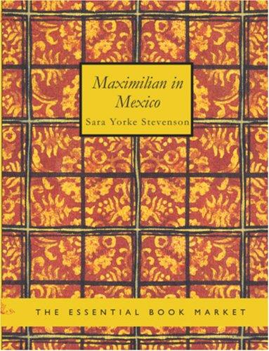 Maximilian in Mexico (Large Print Edition)