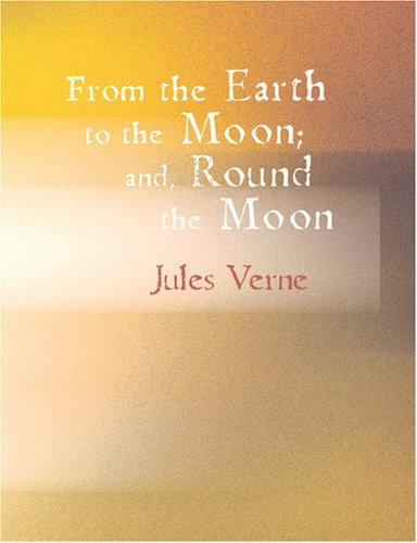 From the Earth to the Moon; and Round the Moon (Large Print Edition)
