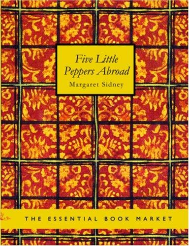 Five Little Peppers Abroad (Large Print Edition)