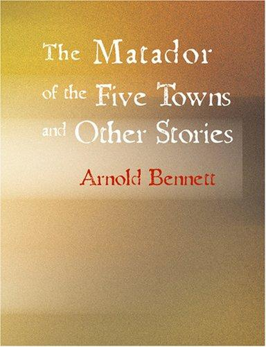 Download The Matador of the Five Towns and Other Stories (Large Print Edition)