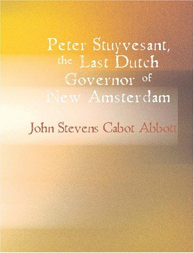 Download Peter Stuyvesant, the Last Dutch Governor of New Amsterdam (Large Print Edition)