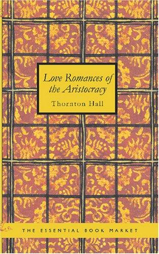 Download Love Romances of the Aristocracy