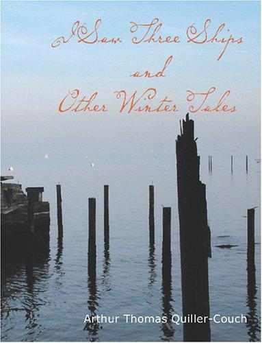 I Saw Three Ships and Other Winter Tales (Large Print Edition)