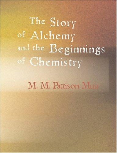 Download The Story of Alchemy and the Beginnings of Chemistry (Large Print Edition)