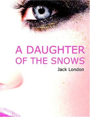 Download A Daughter of the Snows (Large Print Edition)