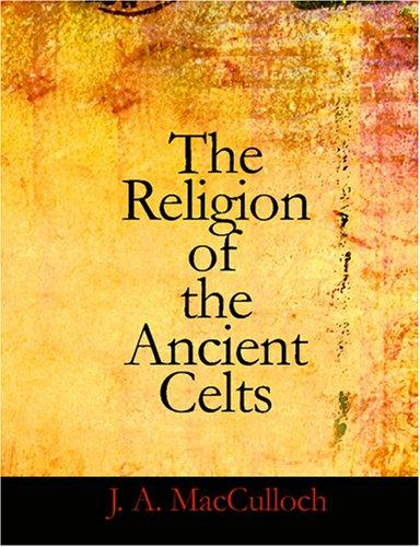 The Religion of the Ancient Celts (Large Print Edition)