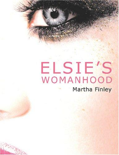 Elsie\'s Womanhood (Large Print Edition)