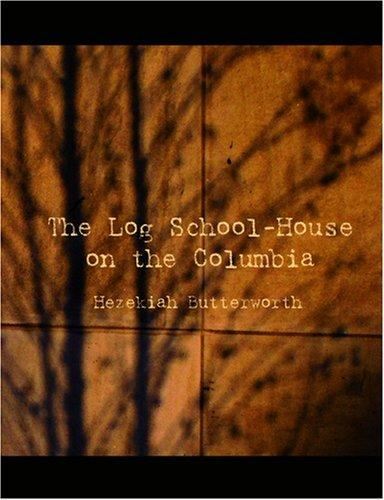 The Log School-House on the Columbia (Large Print Edition)