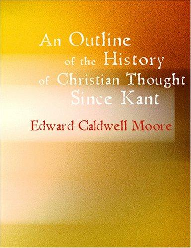 An Outline of the History of Christian Thought Since Kant (Large Print Edition)