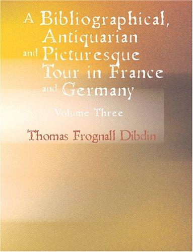 A Bibliographical Antiquarian and Picturesque Tour in France and Germany Volume Three (Large Print Edition)