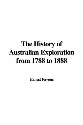 The History of Australian Exploration From, 1788 to 1888
