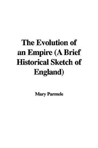 The Evolution of an Empire, a Brief Historical Sketch of England