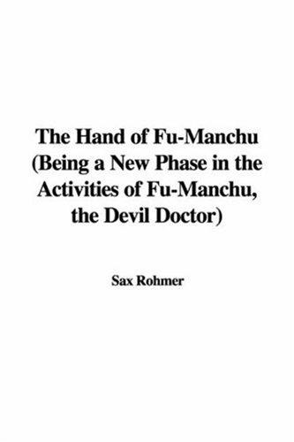 The Hand of Fu-Manchu (Being a New Phase in the Activities of Fu-Manchu, the Devil Doctor)