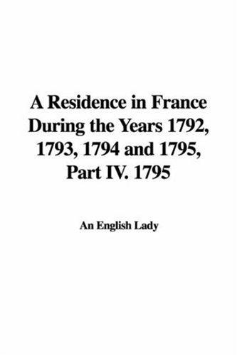 A Residence in France During the Years 1792, 1793, 1794 and 1795, Part IV. 1795