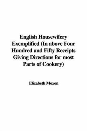 Download English Housewifery Exemplified (In above Four Hundred and Fifty Receipts Giving Directions for most Parts of Cookery)
