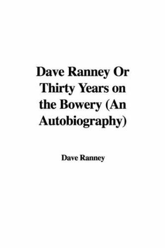 Dave Ranney Or Thirty Years on the Bowery (An Autobiography)