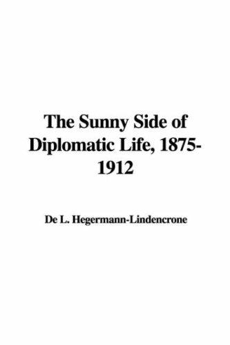 Download The Sunny Side of Diplomatic Life, 1875-1912