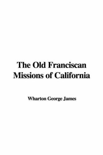Download The Old Franciscan Missions of California