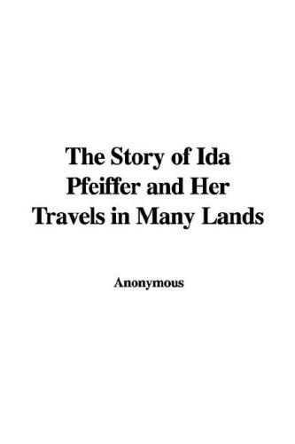 The Story of Ida Pfeiffer and Her Travels in Many Lands