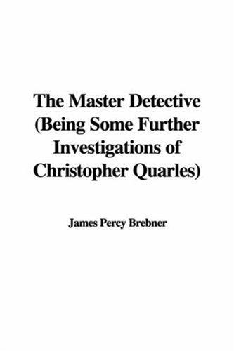The Master Detective (Being Some Further Investigations of Christopher Quarles)