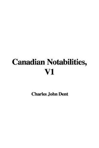 Canadian Notabilities, V1