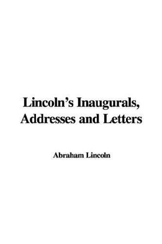 Download Lincoln's Inaugurals, Addresses and Letters
