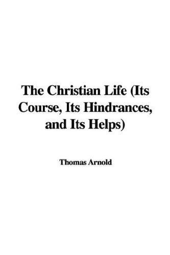 The Christian Life (Its Course, Its Hindrances, and Its Helps)