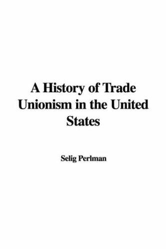 Download A History of Trade Unionism in the United States
